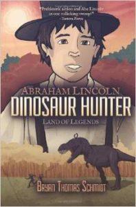Abraham Lincoln Dinosaur Hunter Landon Legends by Bryan Thomas Schmidt - front cover